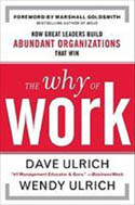 The Why of Work How Great Leaders Build Abundant Organizations That Win-Dave Ulrich, Wendy Ulrich, Marshall Goldsmith