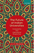 The Future of Indian Universities Comparative and International Perspectives-C. Raj Kumar