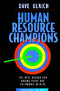 Human Resource Champions The Next Agenda For Adding Value and Delivering Results-Dave Ulrich