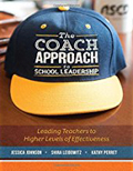 The Coach Approach to School Leadership Leading Teachers to Higher Levels of Effectiveness-Jessica Johnson,  Dr. Shira Leibowitz,  Kathy Perret
