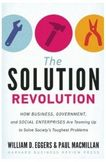 Solution Revolution How Business Government and Social Enterprises Are Teaming Up to Solve Societys Toughest Problems-William D Eggers, Paul Macmillan