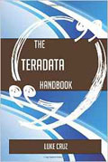 The Teradata Handbook Everything You Need to Know about Teradata-Luke Cruz
