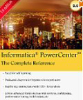 Informatica PowerCenter - The Complete Reference The one-stop guide for all Informatica Developers-Keshav Vadrevu