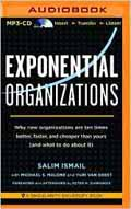 Exponential Organizations Why new organizations are ten times better, faster, and cheaper than yours (and what to do about it) AudioBook CD-Michael S. Malone, Peter H. Diamandis (Foreword), Salim Ismail