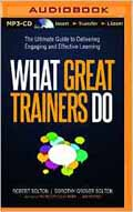 What Great Trainers Do The Ultimate Guide to Delivering Engaging and Effective Learning AudioBook CD-Robert Bolton, Dorothy Grover, Tom Parks (Narrated)