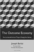 The Outcome Economy How the Industrial Internet of Things Is Transforming Every Business-Joseph Barkai