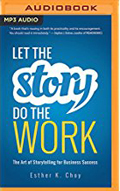 Let the Story Do the Work The Art of Storytelling for Business Success AudioBook Cd-Esther K Choy,  Emily Woo Zeller (Read by)