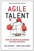 Agile Talent How to Source and Manage Outside Experts-Jon Younger,  Marshall Goldsmith,  Norm Smallwood