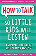 How to Talk So Little Kids Will Listen A Survival Guide to Life with Children Ages 2-7-Julie King, Joanna Faber