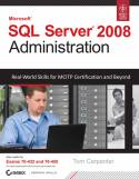 SQL Server 2008 Administration Real World Skills for MCITP Certification and Beyond Exams 70-432 and 70-450-Tom Carpenter