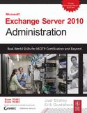 Microsoft Exchange Server 2010 Administration Real World Skills for MCITP Certification and Beyond w-cd-Joel Stidley, Erik Gustafson