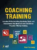 Coaching Training Includes All the Activities You Need to Create and Deliver Powerful, Effective Training-Lisa Haneberg
