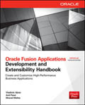 Oracle Fusion Applications Development and Extensibility Handbook-Anil Passi, Vladimir Ajvaz, Dhaval Mehta