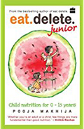 Eat Delete Junior Child Nutrition for 0-15 Years-Pooja Makhija